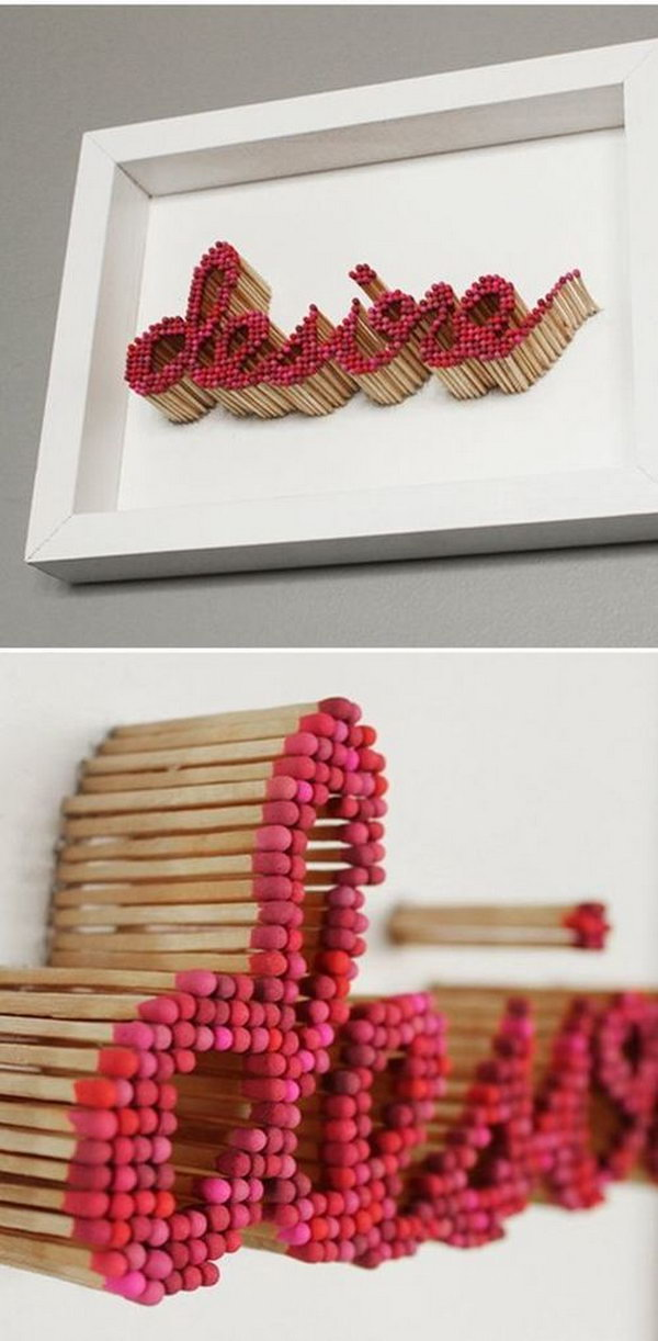 Decorative Letters Using Matches. It seems not very save but so cool.