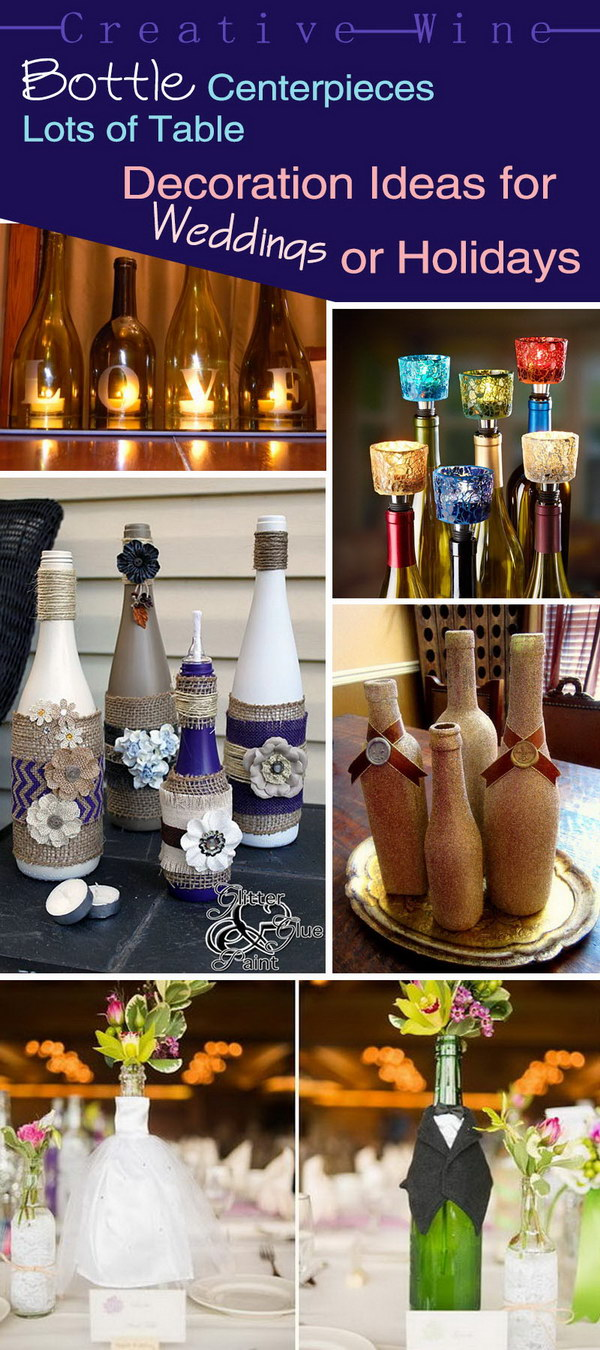 Creative Wine Bottle Centerpieces · Lots of Table Decoration Ideas for Weddings or Holidays!