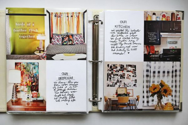Take pictures of your home, your pets and everything you love and make a cherish scrapbook to remember every little things you love in your life.